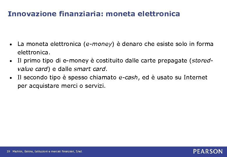 Innovazione finanziaria: moneta elettronica La moneta elettronica (e-money) è denaro che esiste solo in
