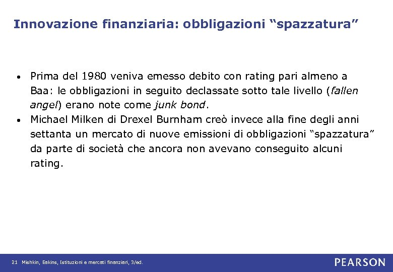 """Innovazione finanziaria: obbligazioni """"spazzatura"""" Prima del 1980 veniva emesso debito con rating pari almeno"""