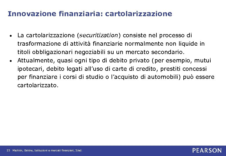 Innovazione finanziaria: cartolarizzazione La cartolarizzazione (securitization) consiste nel processo di trasformazione di attività finanziarie