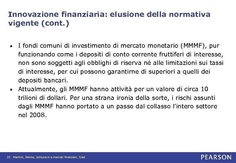 Innovazione finanziaria: elusione della normativa vigente (cont. ) I fondi comuni di investimento di