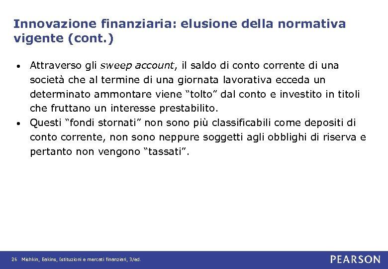 Innovazione finanziaria: elusione della normativa vigente (cont. ) Attraverso gli sweep account, il saldo