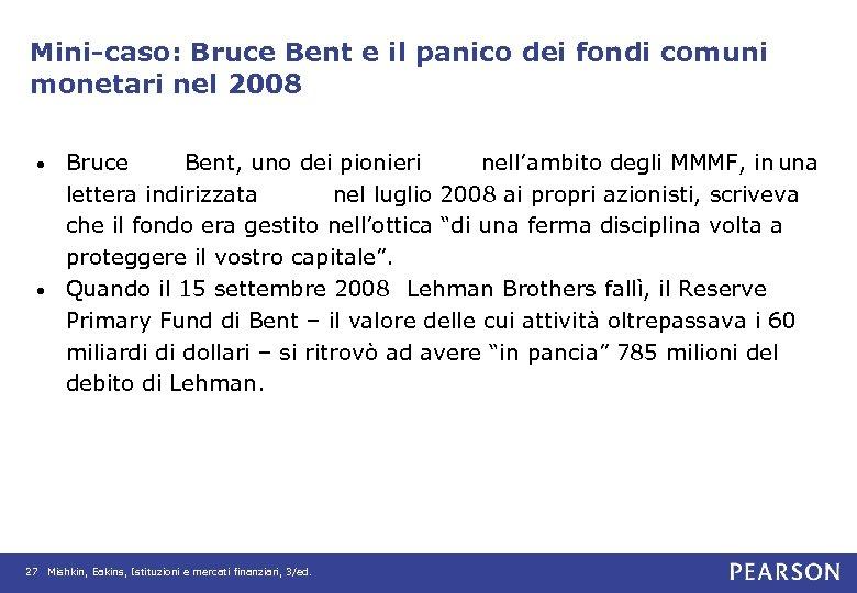 Mini-caso: Bruce Bent e il panico dei fondi comuni monetari nel 2008 Bruce Bent,