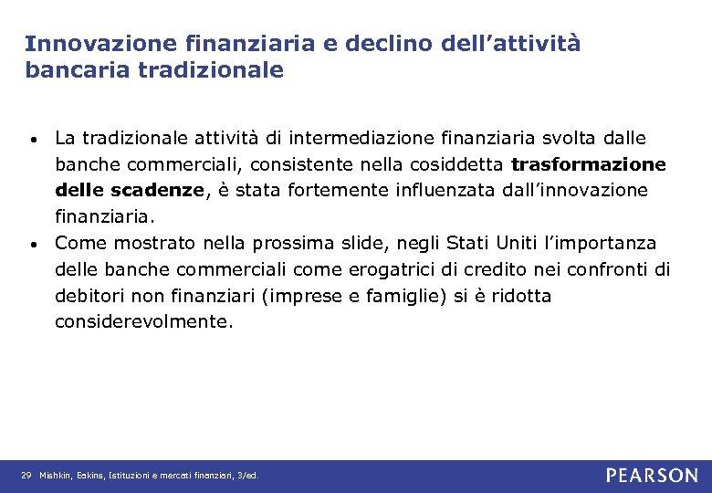 Innovazione finanziaria e declino dell'attività bancaria tradizionale La tradizionale attività di intermediazione finanziaria svolta