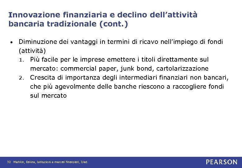 Innovazione finanziaria e declino dell'attività bancaria tradizionale (cont. ) • Diminuzione dei vantaggi in
