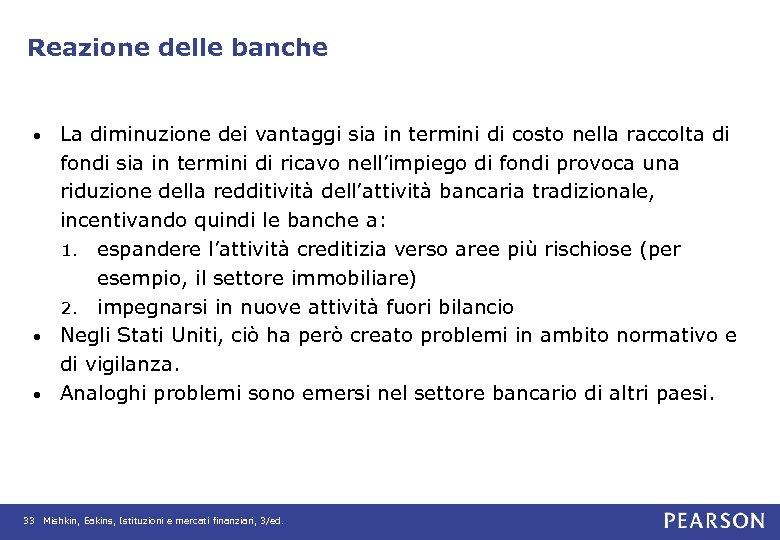 Reazione delle banche La diminuzione dei vantaggi sia in termini di costo nella raccolta