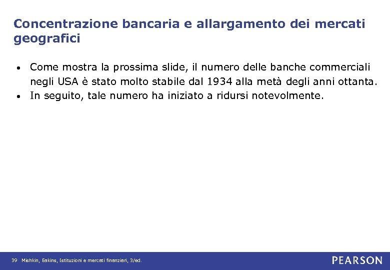 Concentrazione bancaria e allargamento dei mercati geografici Come mostra la prossima slide, il numero