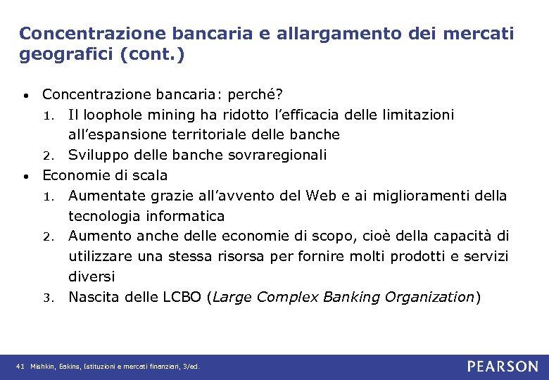 Concentrazione bancaria e allargamento dei mercati geografici (cont. ) Concentrazione bancaria: perché? 1. Il