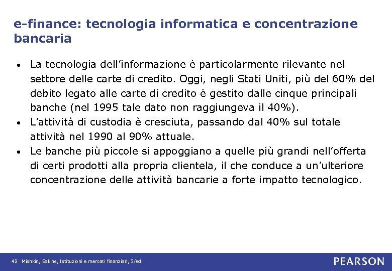 e-finance: tecnologia informatica e concentrazione bancaria La tecnologia dell'informazione è particolarmente rilevante nel settore