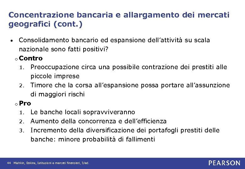 Concentrazione bancaria e allargamento dei mercati geografici (cont. ) • Consolidamento bancario ed espansione