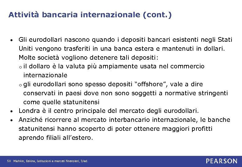 Attività bancaria internazionale (cont. ) Gli eurodollari nascono quando i depositi bancari esistenti negli