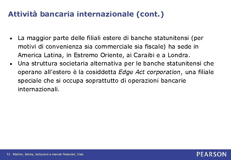 Attività bancaria internazionale (cont. ) La maggior parte delle filiali estere di banche statunitensi