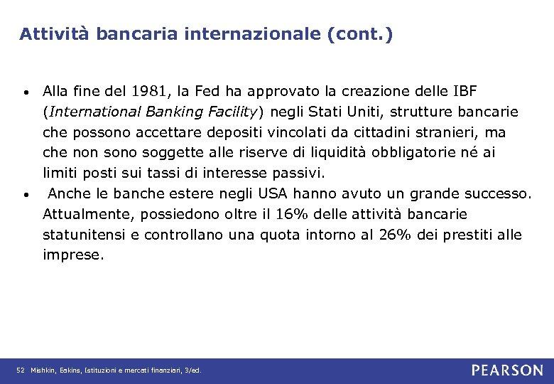Attività bancaria internazionale (cont. ) Alla fine del 1981, la Fed ha approvato la