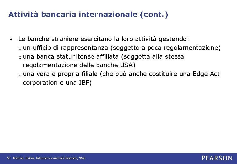 Attività bancaria internazionale (cont. ) • Le banche straniere esercitano la loro attività gestendo:
