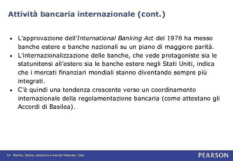 Attività bancaria internazionale (cont. ) L'approvazione dell'International Banking Act del 1978 ha messo banche