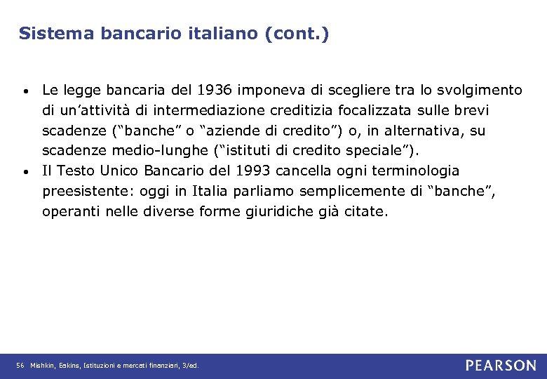 Sistema bancario italiano (cont. ) Le legge bancaria del 1936 imponeva di scegliere tra