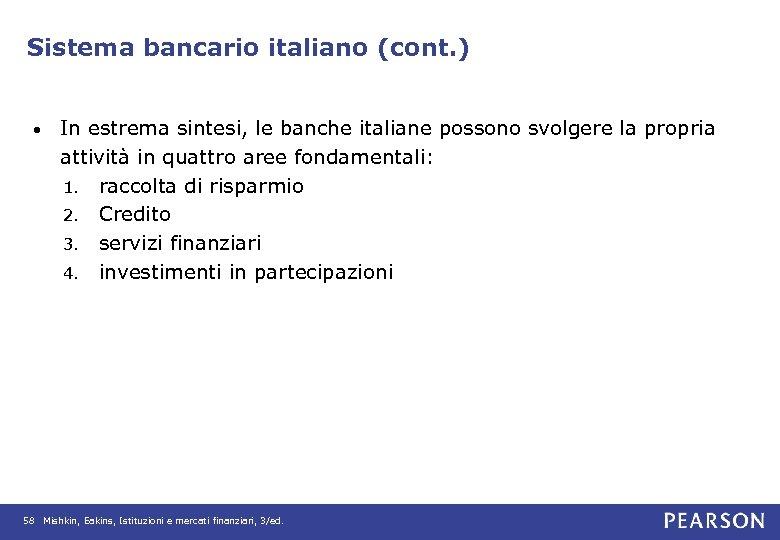 Sistema bancario italiano (cont. ) • In estrema sintesi, le banche italiane possono svolgere