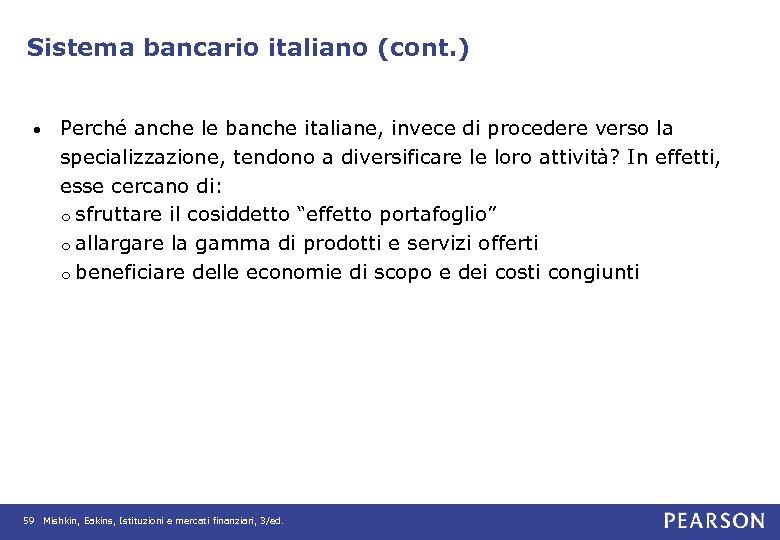 Sistema bancario italiano (cont. ) • Perché anche le banche italiane, invece di procedere