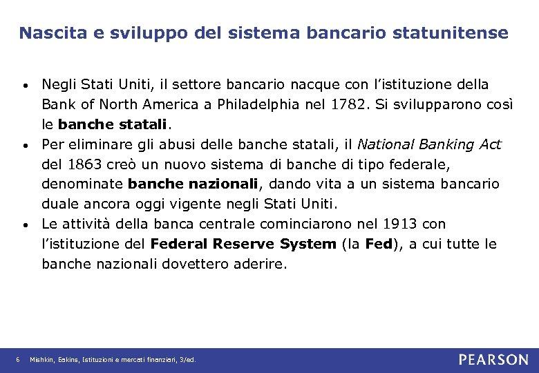 Nascita e sviluppo del sistema bancario statunitense Negli Stati Uniti, il settore bancario nacque