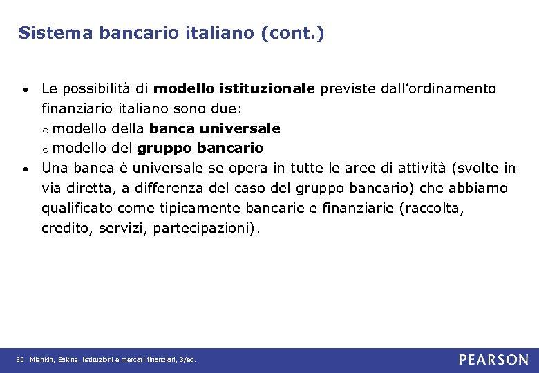 Sistema bancario italiano (cont. ) Le possibilità di modello istituzionale previste dall'ordinamento finanziario italiano