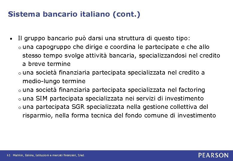 Sistema bancario italiano (cont. ) • Il gruppo bancario può darsi una struttura di