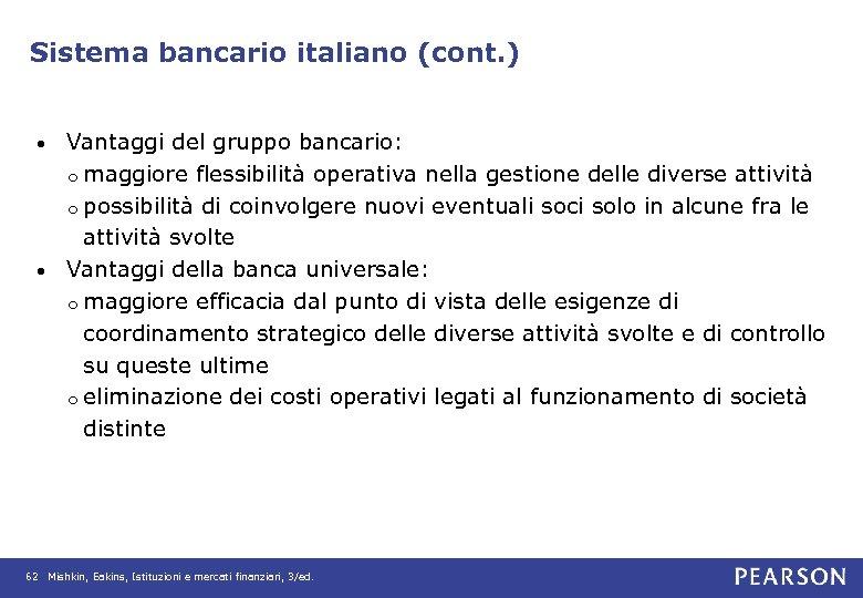 Sistema bancario italiano (cont. ) Vantaggi del gruppo bancario: o maggiore flessibilità operativa nella