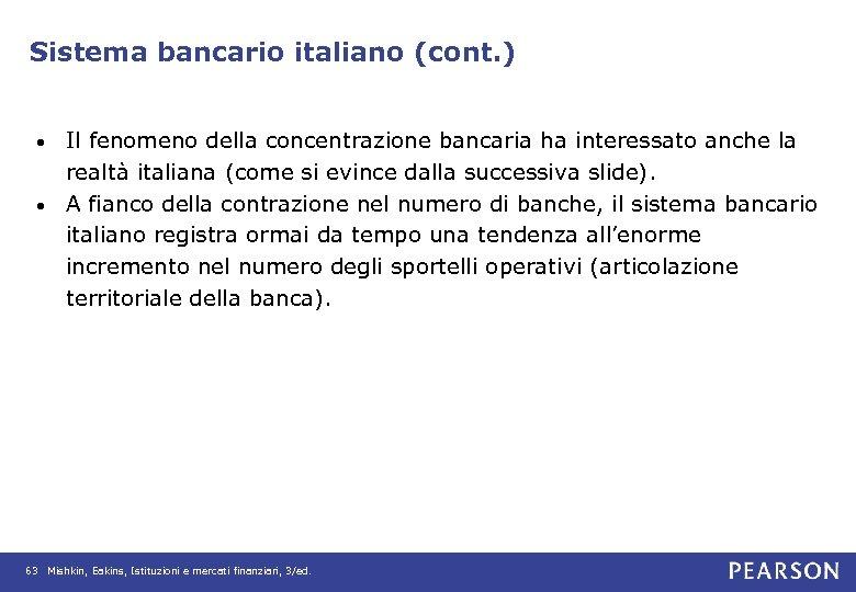 Sistema bancario italiano (cont. ) Il fenomeno della concentrazione bancaria ha interessato anche la