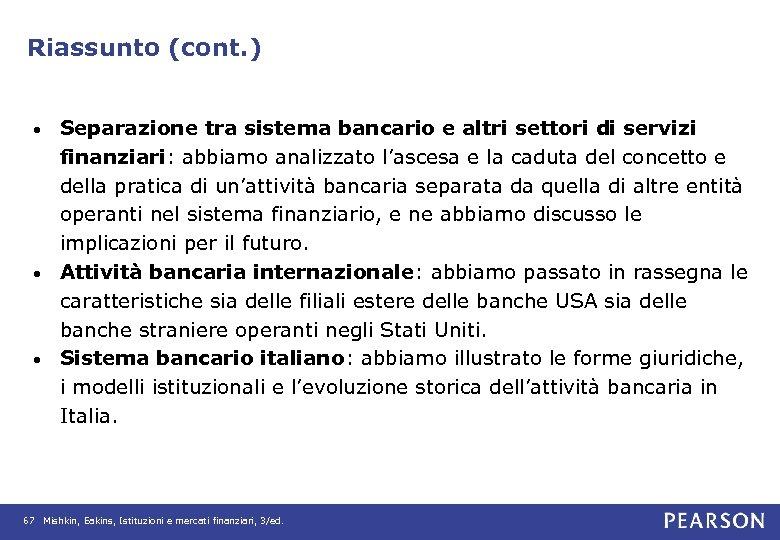 Riassunto (cont. ) Separazione tra sistema bancario e altri settori di servizi finanziari: abbiamo