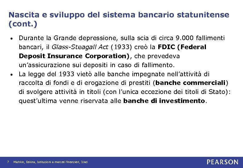 Nascita e sviluppo del sistema bancario statunitense (cont. ) Durante la Grande depressione, sulla