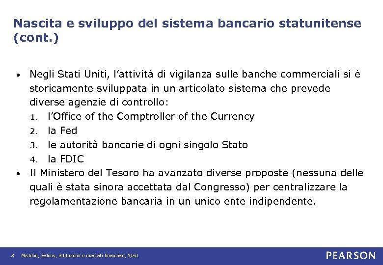 Nascita e sviluppo del sistema bancario statunitense (cont. ) Negli Stati Uniti, l'attività di