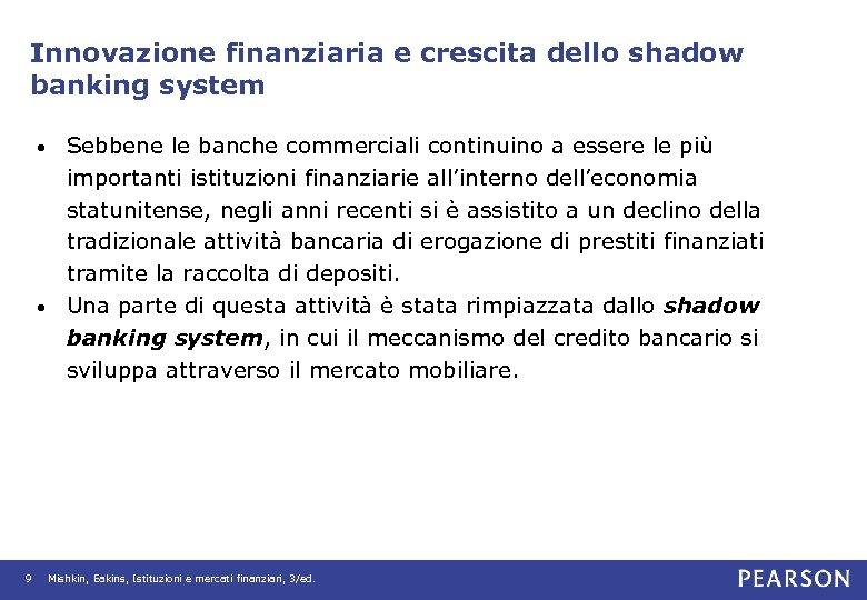 Innovazione finanziaria e crescita dello shadow banking system Sebbene le banche commerciali continuino a
