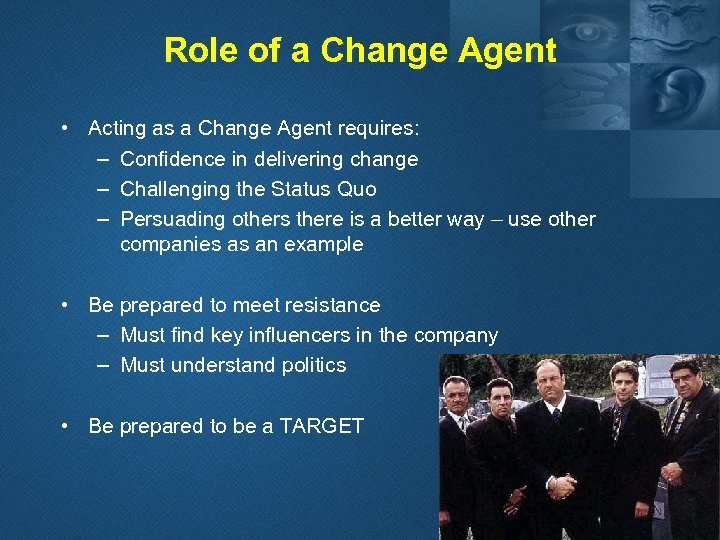 Role of a Change Agent • Acting as a Change Agent requires: – Confidence