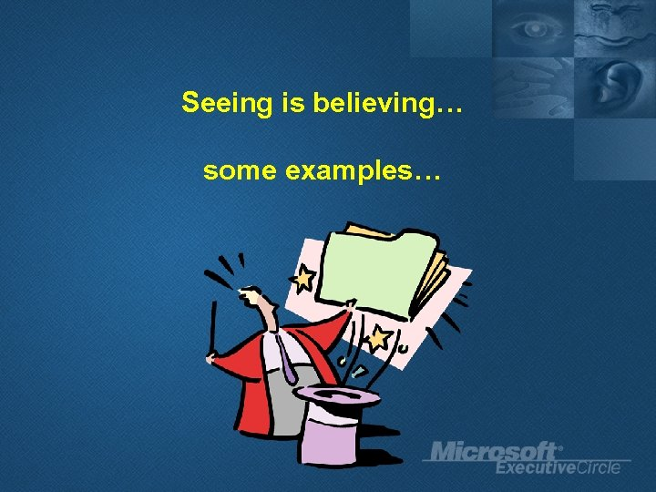 Seeing is believing… some examples…