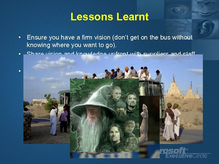 Lessons Learnt • Ensure you have a firm vision (don't get on the bus