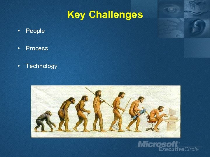 Key Challenges • People • Process • Technology