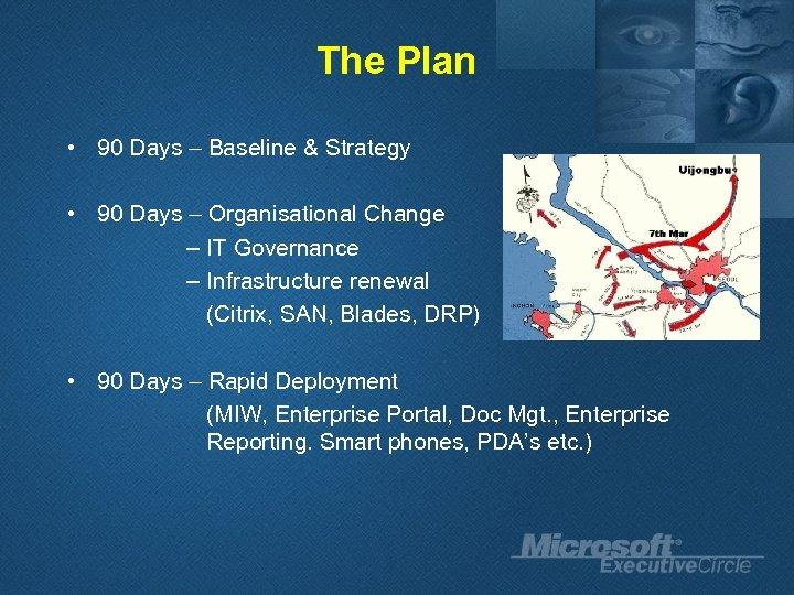 The Plan • 90 Days – Baseline & Strategy • 90 Days – Organisational