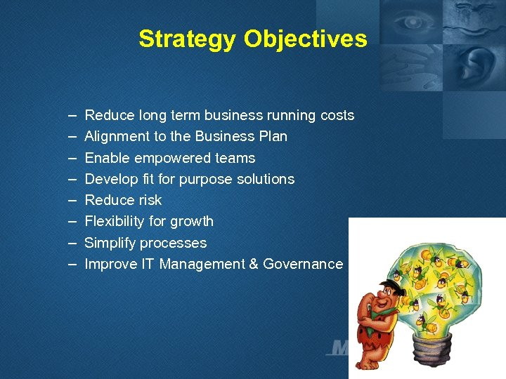 Strategy Objectives – – – – Reduce long term business running costs Alignment to
