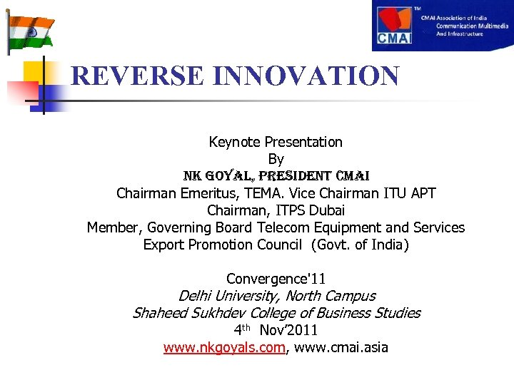 REVERSE INNOVATION Keynote Presentation By n. K Goyal, President CMai Chairman Emeritus, TEMA. Vice