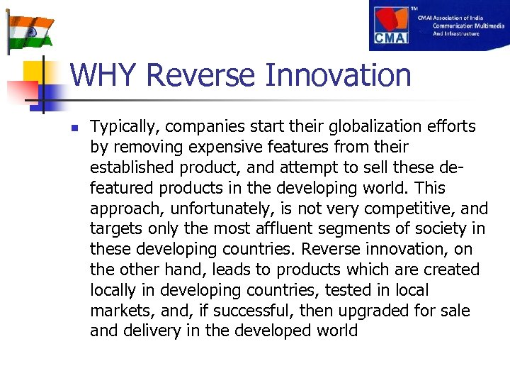WHY Reverse Innovation n Typically, companies start their globalization efforts by removing expensive features