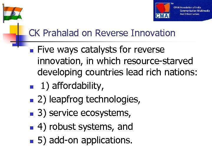 CK Prahalad on Reverse Innovation n n n Five ways catalysts for reverse