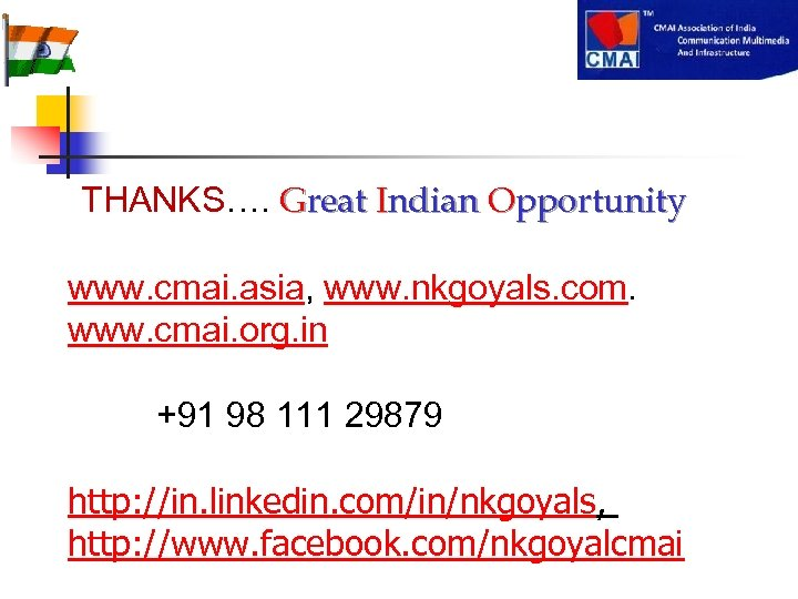 THANKS…. Great Indian Opportunity www. cmai. asia, www. nkgoyals. com. www. cmai. org.