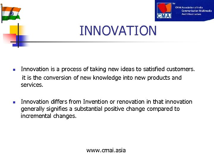 INNOVATION Innovation is a process of taking new ideas to satisfied customers. it is