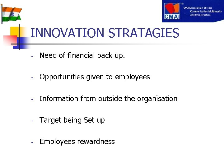 INNOVATION STRATAGIES • Need of financial back up. • Opportunities given to employees •