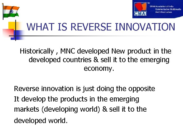 WHAT IS REVERSE INNOVATION Historically , MNC developed New product in the developed countries
