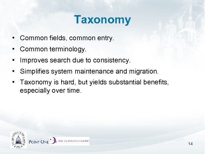 Taxonomy • Common fields, common entry. • Common terminology. • Improves search due to
