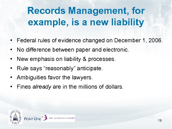 Records Management, for example, is a new liability • Federal rules of evidence changed