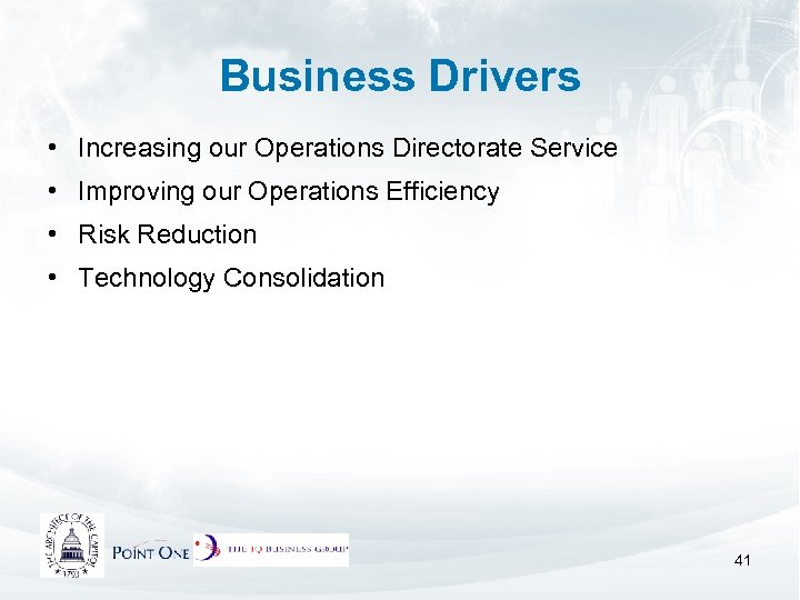 Business Drivers • Increasing our Operations Directorate Service • Improving our Operations Efficiency •