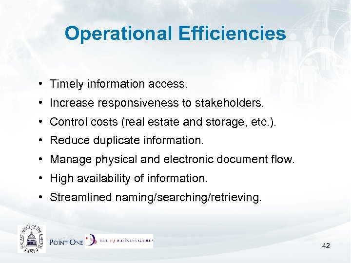 Operational Efficiencies • Timely information access. • Increase responsiveness to stakeholders. • Control costs