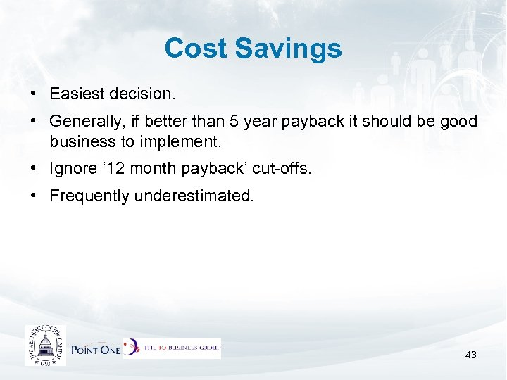 Cost Savings • Easiest decision. • Generally, if better than 5 year payback it