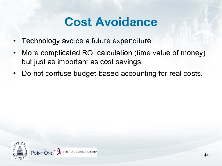 Cost Avoidance • Technology avoids a future expenditure. • More complicated ROI calculation (time