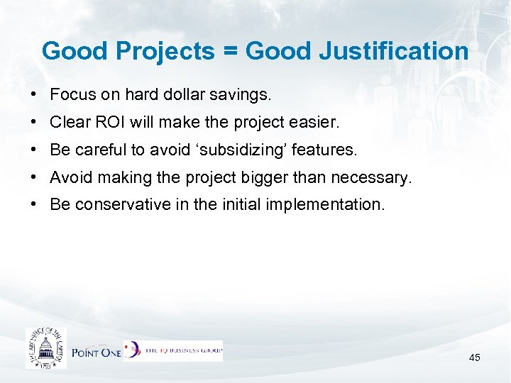 Good Projects = Good Justification • Focus on hard dollar savings. • Clear ROI